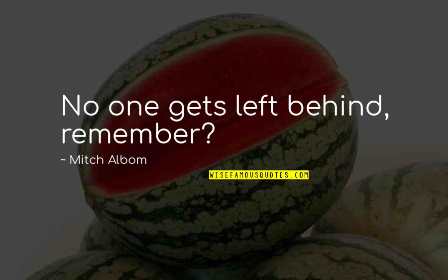The War In Heaven Quotes By Mitch Albom: No one gets left behind, remember?