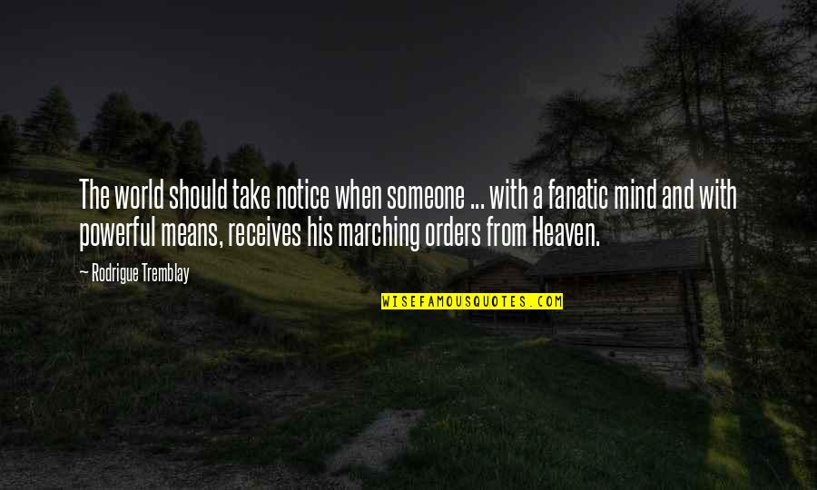 The War In Heaven Quotes By Rodrigue Tremblay: The world should take notice when someone ...