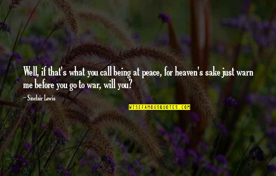 The War In Heaven Quotes By Sinclair Lewis: Well, if that's what you call being at