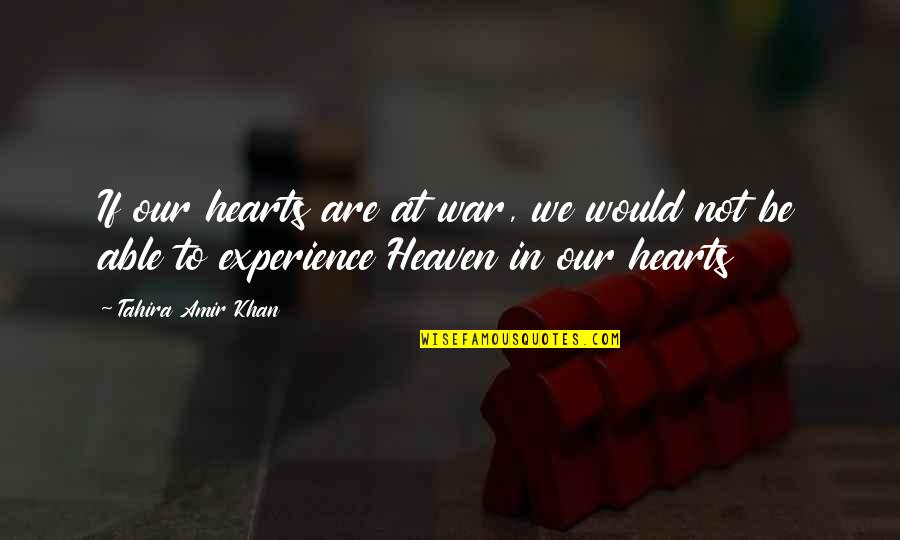 The War In Heaven Quotes By Tahira Amir Khan: If our hearts are at war, we would