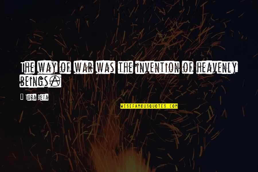 The War In Heaven Quotes By Toba Beta: The way of war was the invention of