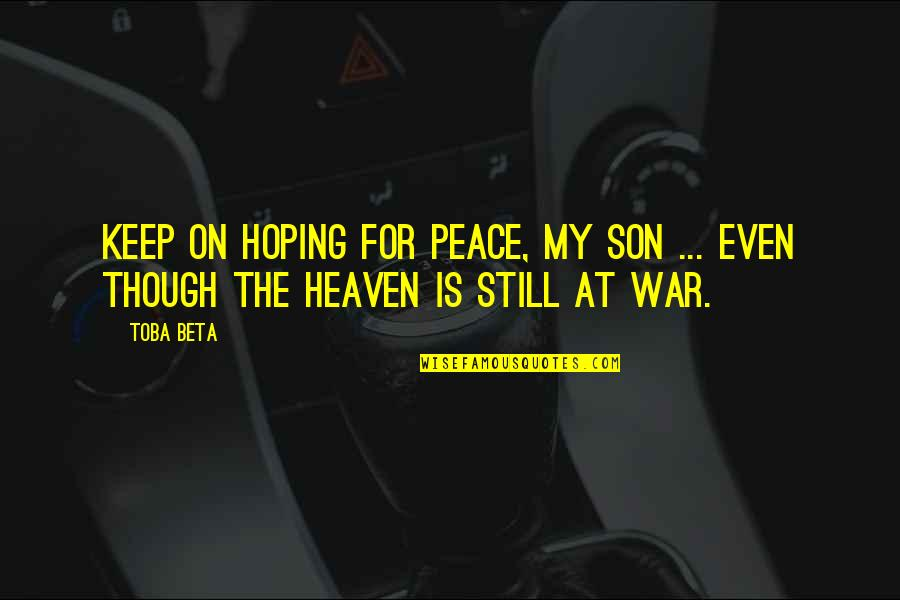 The War In Heaven Quotes By Toba Beta: Keep on hoping for peace, my son ...