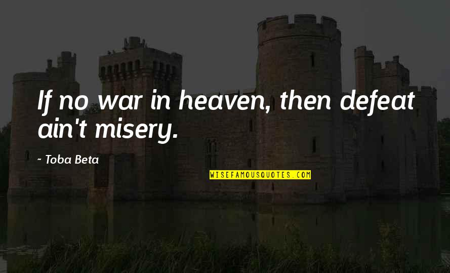 The War In Heaven Quotes By Toba Beta: If no war in heaven, then defeat ain't