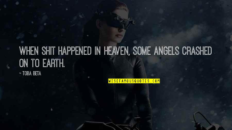 The War In Heaven Quotes By Toba Beta: When shit happened in heaven, some angels crashed