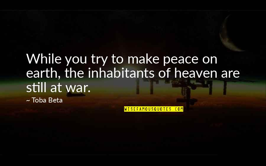 The War In Heaven Quotes By Toba Beta: While you try to make peace on earth,