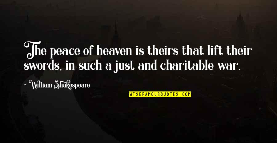 The War In Heaven Quotes By William Shakespeare: The peace of heaven is theirs that lift