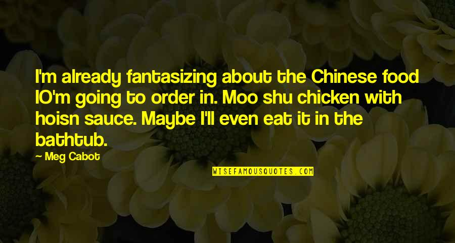 The Warriors Ps2 Quotes By Meg Cabot: I'm already fantasizing about the Chinese food IO'm
