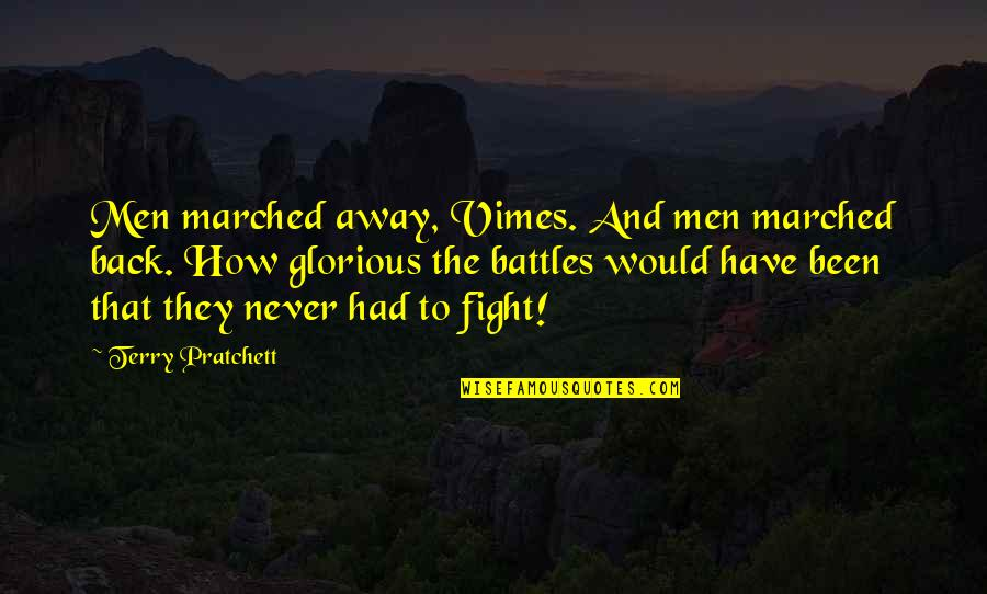 The Warriors Ps2 Quotes By Terry Pratchett: Men marched away, Vimes. And men marched back.