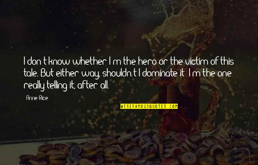 The Way I'm Quotes By Anne Rice: I don't know whether I'm the hero or