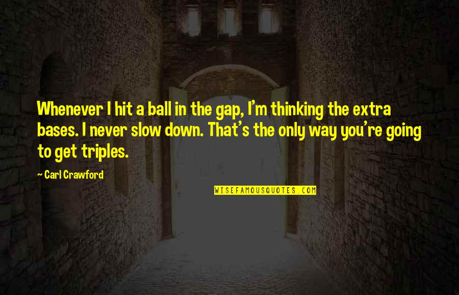 The Way I'm Quotes By Carl Crawford: Whenever I hit a ball in the gap,