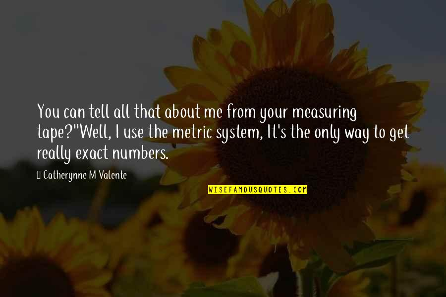 The Way I'm Quotes By Catherynne M Valente: You can tell all that about me from