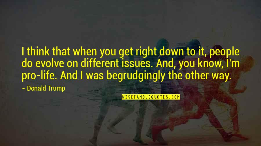 The Way I'm Quotes By Donald Trump: I think that when you get right down