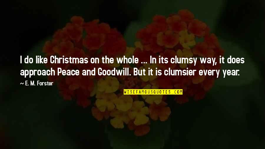 The Way I'm Quotes By E. M. Forster: I do like Christmas on the whole ...