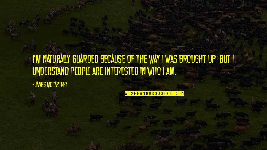 The Way I'm Quotes By James McCartney: I'm naturally guarded because of the way I