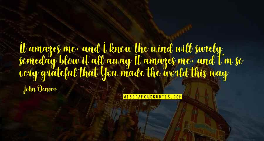 The Way I'm Quotes By John Denver: It amazes me, and I know the wind
