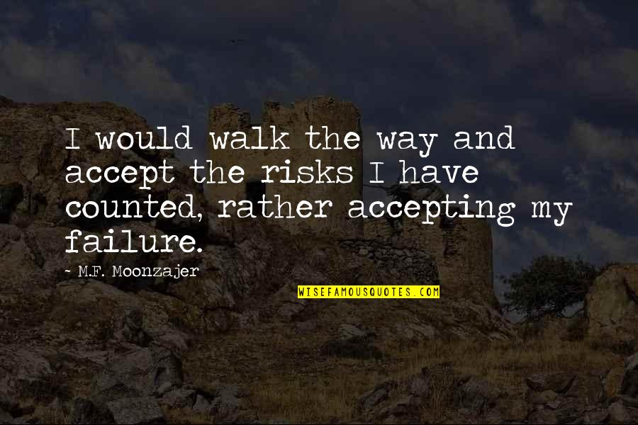 The Way I'm Quotes By M.F. Moonzajer: I would walk the way and accept the