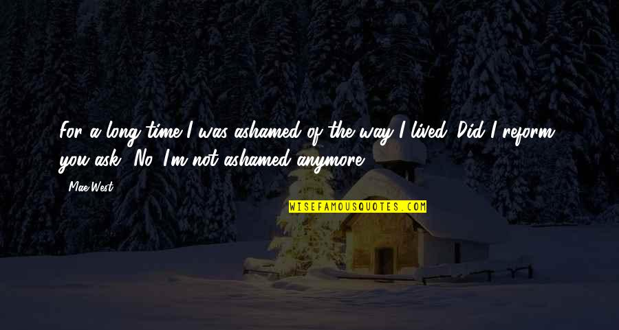 The Way I'm Quotes By Mae West: For a long time I was ashamed of