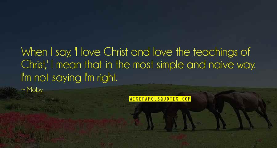 The Way I'm Quotes By Moby: When I say, 'I love Christ and love