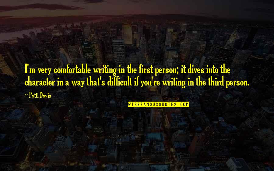 The Way I'm Quotes By Patti Davis: I'm very comfortable writing in the first person;