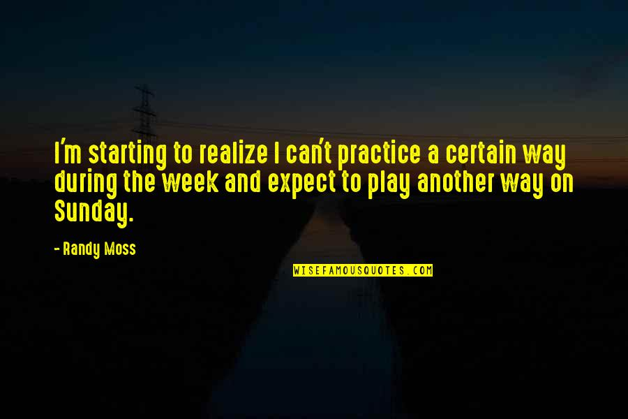 The Way I'm Quotes By Randy Moss: I'm starting to realize I can't practice a