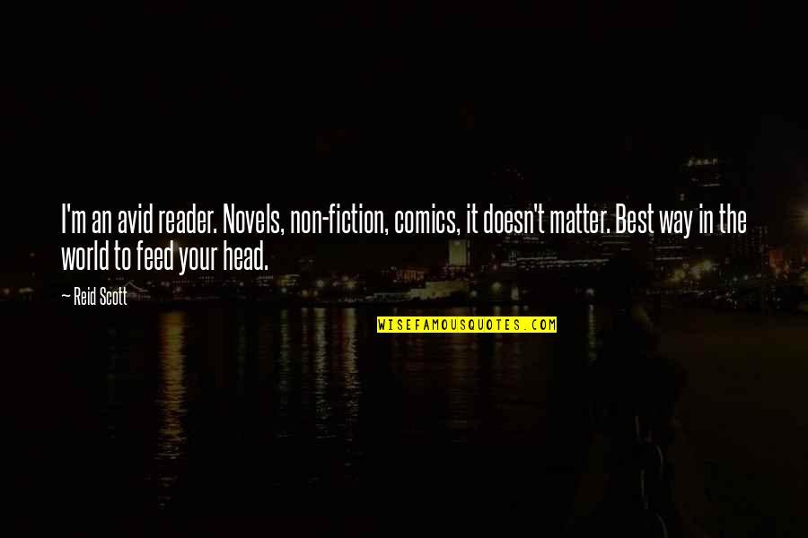 The Way I'm Quotes By Reid Scott: I'm an avid reader. Novels, non-fiction, comics, it