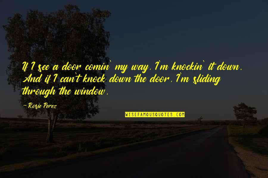 The Way I'm Quotes By Rosie Perez: If I see a door comin' my way,