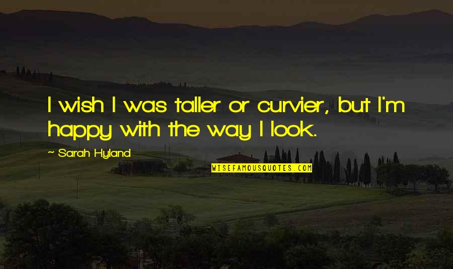 The Way I'm Quotes By Sarah Hyland: I wish I was taller or curvier, but