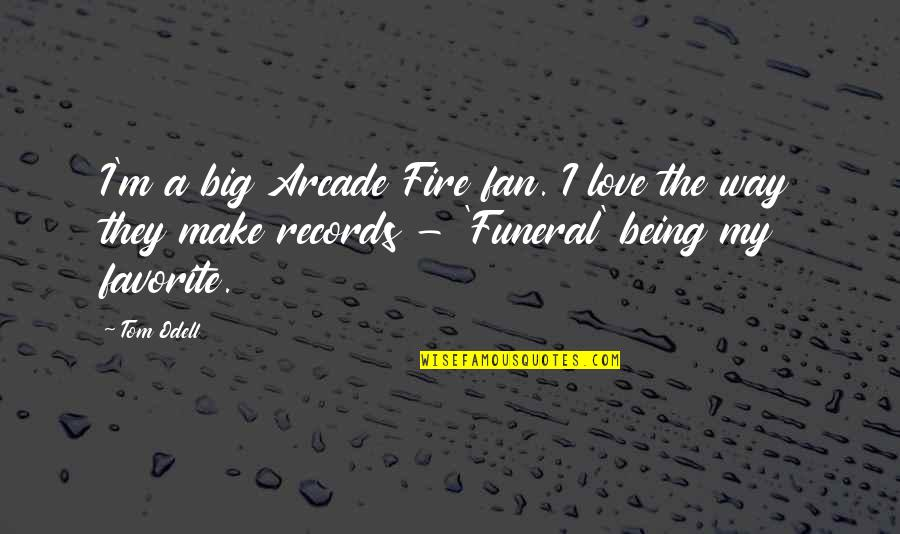 The Way I'm Quotes By Tom Odell: I'm a big Arcade Fire fan. I love