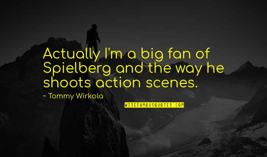 The Way I'm Quotes By Tommy Wirkola: Actually I'm a big fan of Spielberg and