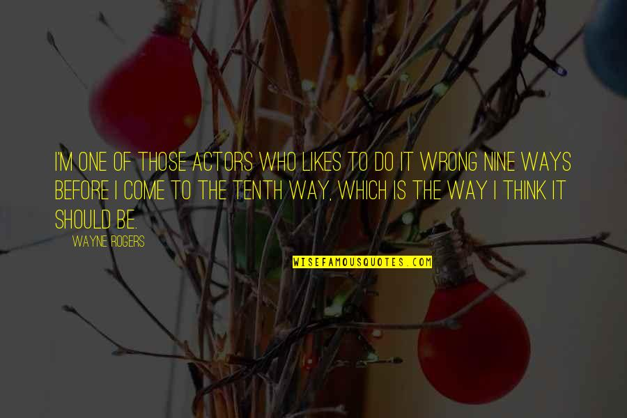 The Way I'm Quotes By Wayne Rogers: I'm one of those actors who likes to