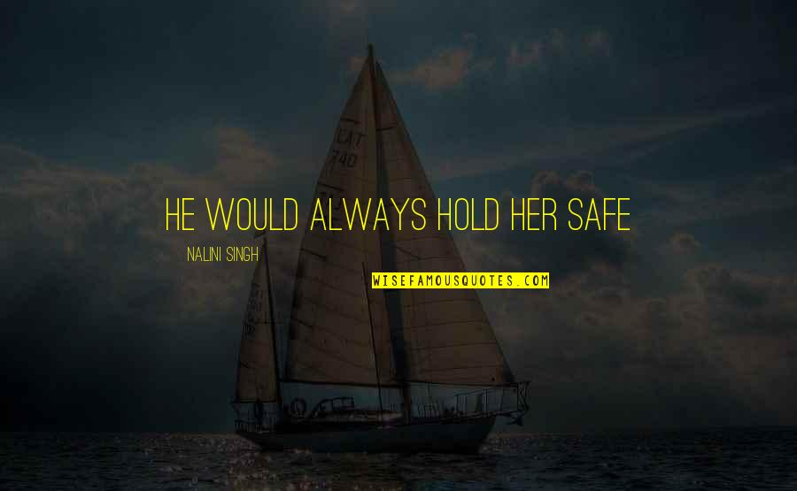 The Way Of The Wild Heart Quotes By Nalini Singh: He would always hold her safe