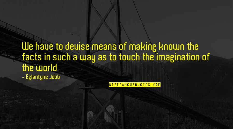 The Way We Touch Quotes By Eglantyne Jebb: We have to devise means of making known