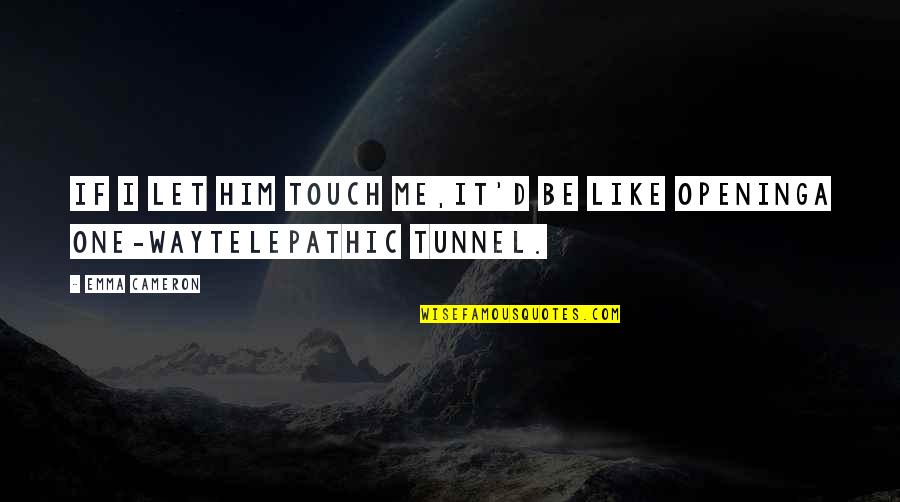 The Way We Touch Quotes By Emma Cameron: If I let him touch me,it'd be like