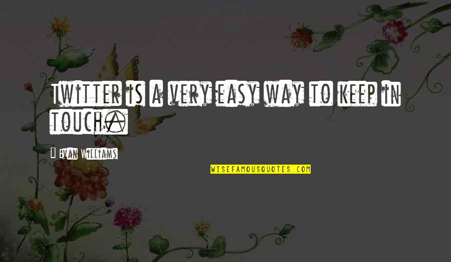 The Way We Touch Quotes By Evan Williams: Twitter is a very easy way to keep