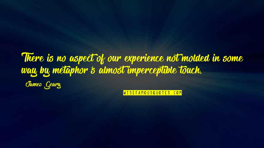 The Way We Touch Quotes By James Geary: There is no aspect of our experience not