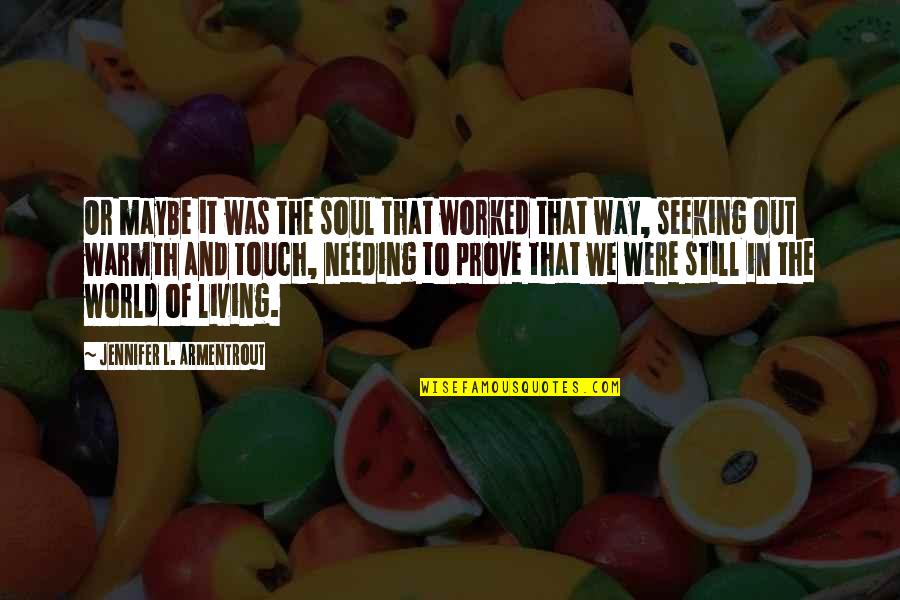 The Way We Touch Quotes By Jennifer L. Armentrout: Or maybe it was the soul that worked