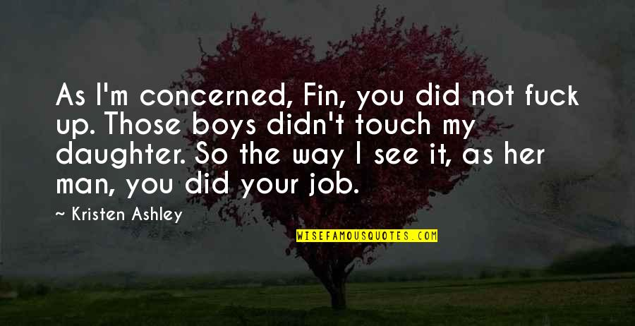 The Way We Touch Quotes By Kristen Ashley: As I'm concerned, Fin, you did not fuck