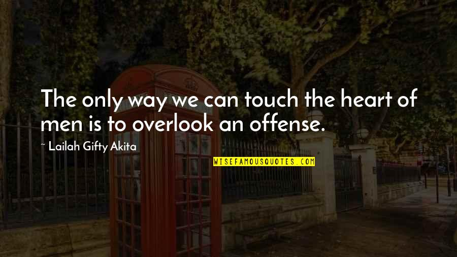 The Way We Touch Quotes By Lailah Gifty Akita: The only way we can touch the heart