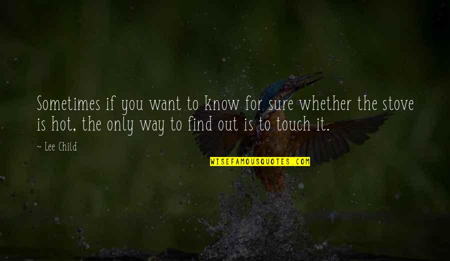 The Way We Touch Quotes By Lee Child: Sometimes if you want to know for sure