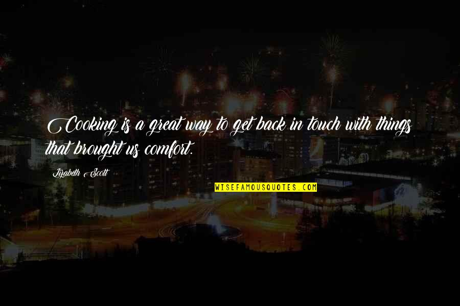 The Way We Touch Quotes By Lizabeth Scott: Cooking is a great way to get back
