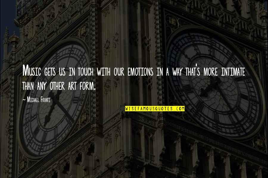 The Way We Touch Quotes By Michael Franti: Music gets us in touch with our emotions