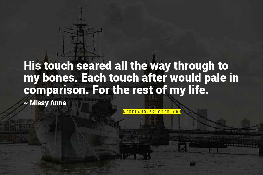 The Way We Touch Quotes By Missy Anne: His touch seared all the way through to