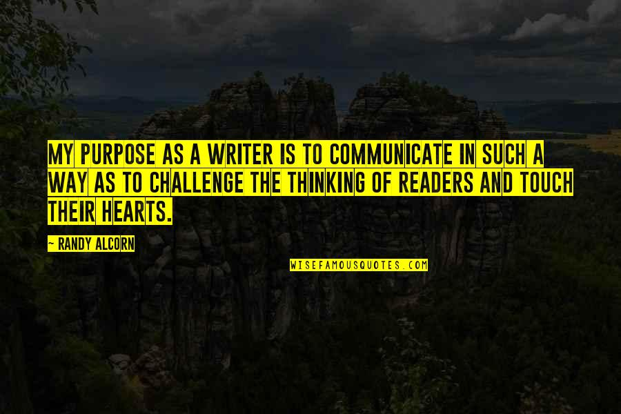 The Way We Touch Quotes By Randy Alcorn: My purpose as a writer is to communicate