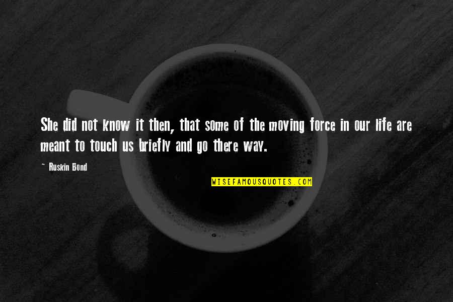 The Way We Touch Quotes By Ruskin Bond: She did not know it then, that some