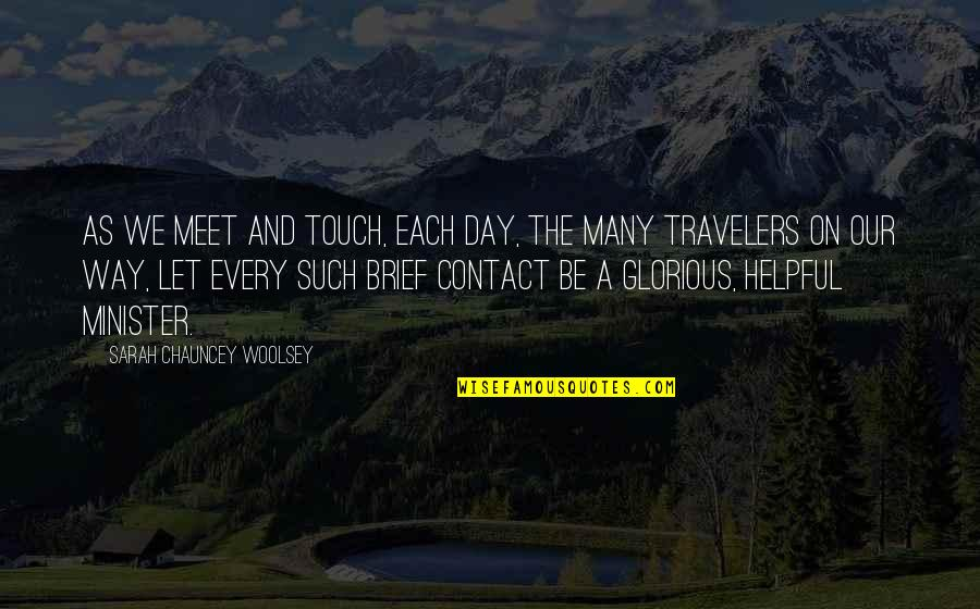 The Way We Touch Quotes By Sarah Chauncey Woolsey: As we meet and touch, each day, The