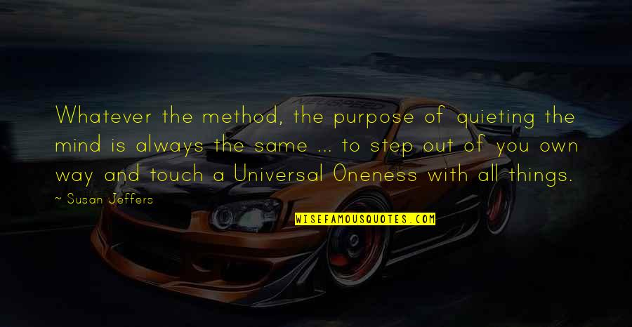 The Way We Touch Quotes By Susan Jeffers: Whatever the method, the purpose of quieting the
