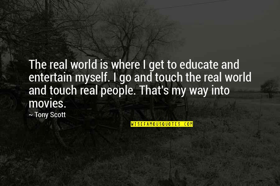 The Way We Touch Quotes By Tony Scott: The real world is where I get to
