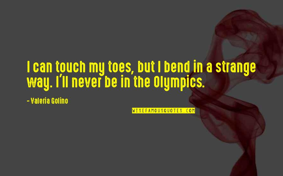 The Way We Touch Quotes By Valeria Golino: I can touch my toes, but I bend
