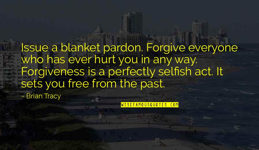 The Way You Act Quotes By Brian Tracy: Issue a blanket pardon. Forgive everyone who has