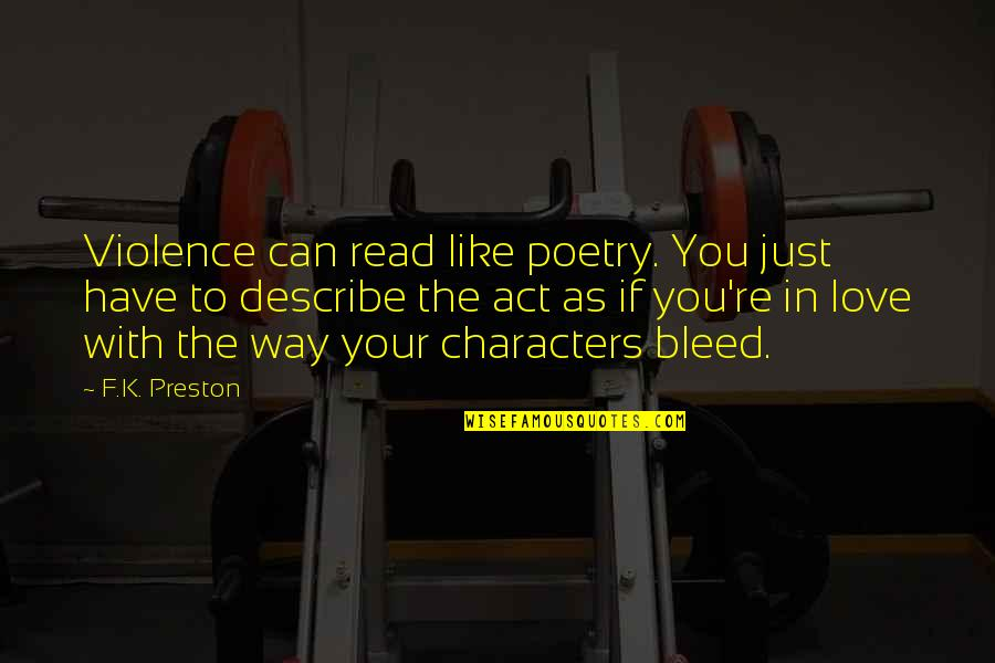 The Way You Act Quotes By F.K. Preston: Violence can read like poetry. You just have